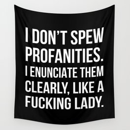 I Don't Spew Profanities I Enunciate Them Clearly Like a Fucking Lady (Black) Wall Tapestry