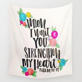 Psalm 27: 15 When I Wait You Strengthen My Heart Wall Tapestry
