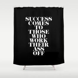 Success Comes to Those - Black Shower Curtain