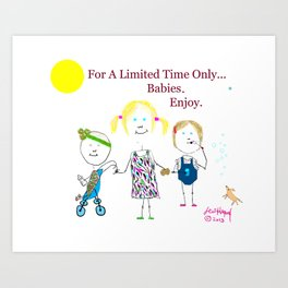 For A Limited Time...Babies Art Print