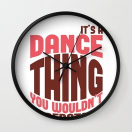 Dancer It's A Dance Thing You Wouldn't Understand Wall Clock