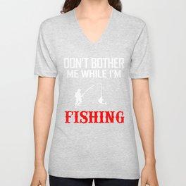 Don't Bother Me While I'm Fishing Unisex V-Neck