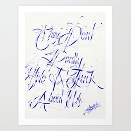 They Dont Really Give A F*** About Us Art Print