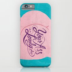 Your Ass is a Lonely Place... iPhone 6s Slim Case