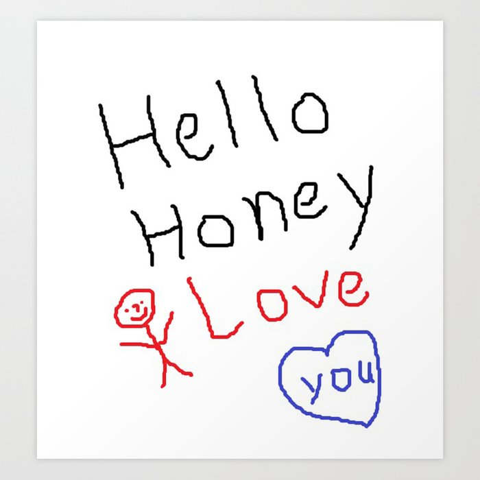 hello honey i love you art print