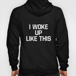 I Woke Up Like This Women Long Sleeve Style Fashion Swag Wifey Wife T-Shirts Hoody