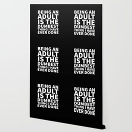 Being an Adult is the Dumbest Thing I have Ever Done (Black & White) Wallpaper