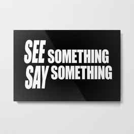 See Something Say Something (inverse) Metal Print
