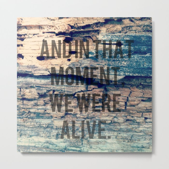 And In That Moment, We Were Alive Metal Print