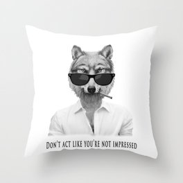 Don't act like your'e impressed Throw Pillow