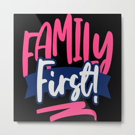 Family First Metal Print