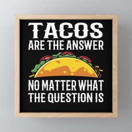 Tacos Are The Answer No Matter What Question Is Framed Mini Art Print