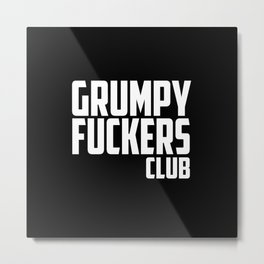 Grumpy fuckers club funny quote Metal Print