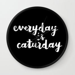 Everyday Is Caturday Wall Clock