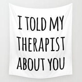 Told My Therapist Funny Quote Wall Tapestry