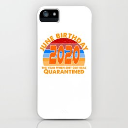 June Birthday 2020 the year when shit got real i Celebrate My Birthday in Quarantine iPhone Case