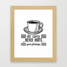 Hot Coffee Never Hurts Your Feelings Framed Art Print