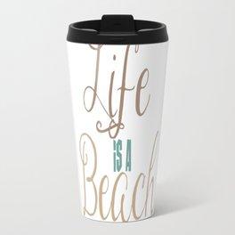 Life is A Beach Travel Mug