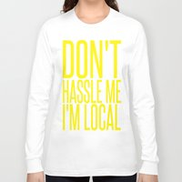 murray Long Sleeve T-shirts featuring Don't Hassle Me I'm Local  |  Bill Murray by Silvio Ledbetter