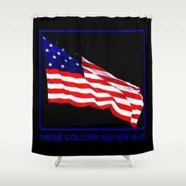 These Colors Never Run - American Flag Patriotic, Red White & Blue, Stars & Stripes, Old Glory Shower Curtain