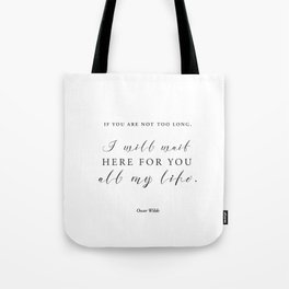 If you are not too long, I will wait here for you all my life Tote Bag