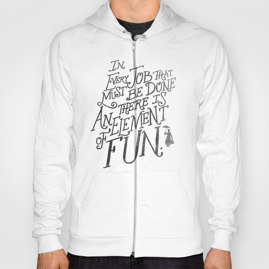 In Every Job That Must Be Done There Is An Element of Fun Hoody