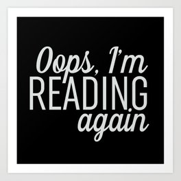 Oops, I'm Reading Again - Black Art Print