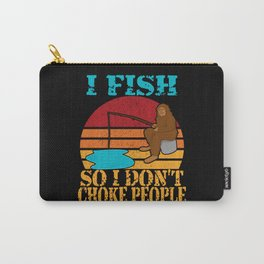 I Fish So I Dont Choke People Big Foot Carry-All Pouch