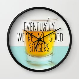 Eventually we're all good singers Wall Clock