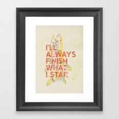 I'LL ALWAYS FINISH WHAT I STAR... Framed Art Print