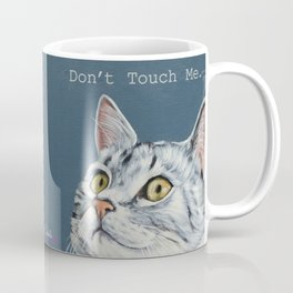 Don't touch me. Coffee Mug