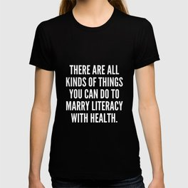 There are all kinds of things you can do to marry literacy with health T-shirt