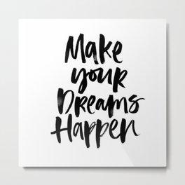 Make Your Dreams Happen Metal Print