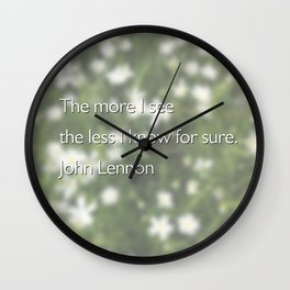 The more I see the less I know for sure Wall Clock