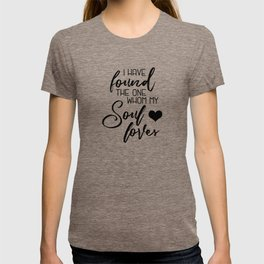 I have found the one whom my soul loves T-shirt