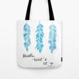 breathe trust let go Tote Bag