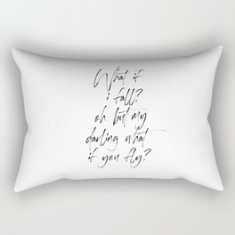What If I Fall Oh My Darling What if You Fly, Print Quote, Gift For Darling, Typography Poster Rectangular Pillow