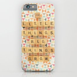 From Little Things Big Things Grow iPhone Case