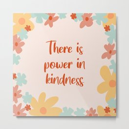 There Is Power In Kindness - Positive Quote Design by Cheyney Metal Print
