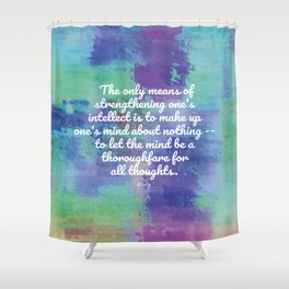The only means of strengthening one's intellect - Keats Shower Curtain