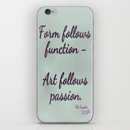 Form follows function - Art follows passion  iPhone Skin