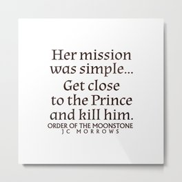 Her Mission was Simple... Metal Print