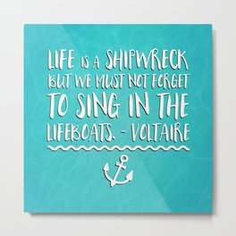 Life Is A Shipwreck Quote Metal Print