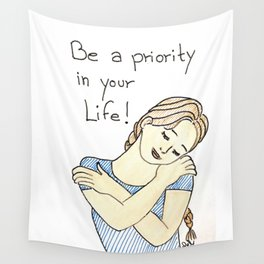 Be a priority in your life Wall Tapestry