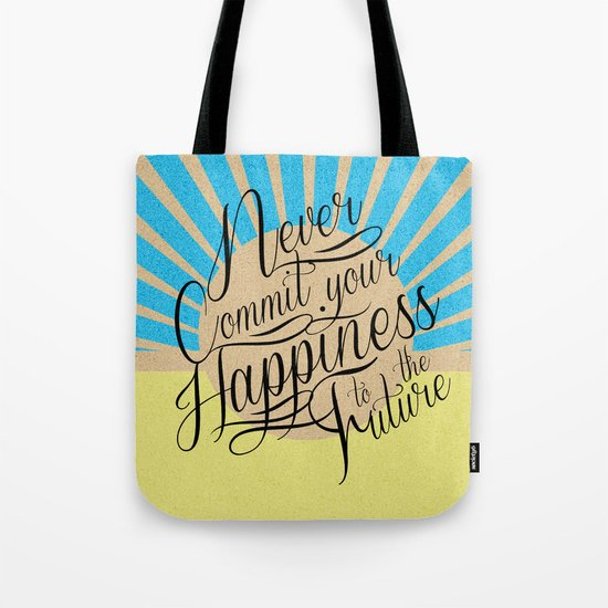 Never Commit your Happiness to the Future Tote Bag