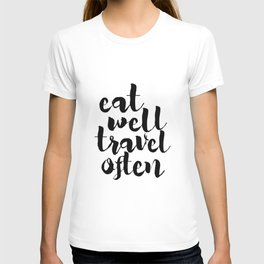 Eat Well Travel Often,Kitchen Decor,Travel Poster,Inspirational Quote,Motivational Poster,Quote Art T-shirt