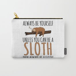 Always Be Yourself Funny Sleeping Sloth Gift Carry-All Pouch