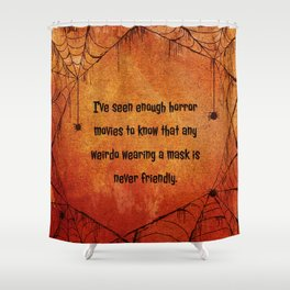 I've seen enough horror movies to know that any weirdo wearing a mask is never friendly. Shower Curtain