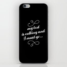 My Bed is Calling And I Must Go... iPhone Skin