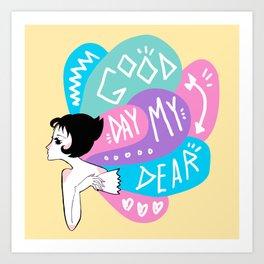 Good Day My Dear Art Print